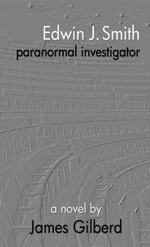 front cover of Edwin J Smith - Paranormal Investigator, paranormal novel by James Gilberd, paranormal investigation fictional adventure set in new zealand and australia, ghost hunting novel, novel about searching for ghosts, ghost hunting story